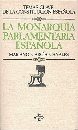 La monarquia parlamentaria española: Amazon.es: Garcia Canales, Maríano: Libros