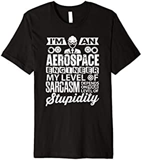 [Featured] Engineer Clothing I'm Aerospace Engineer Sarcasm Stupidity Premium in ALL styles | Size S - 5XL