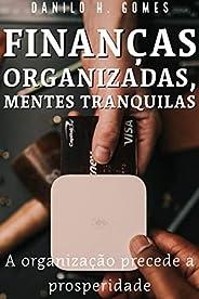 FINANÇAS ORGANIZADAS, MENTES TRANQUILAS: A organização precede a prosperidade