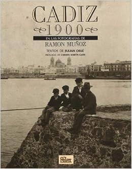 Cádiz 1900: En las fotografías de Ramón Muñoz Colección