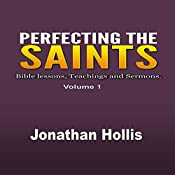 Perfecting the Saints: Bible Lessons, Teachings and Sermons | Jonathan Hollis