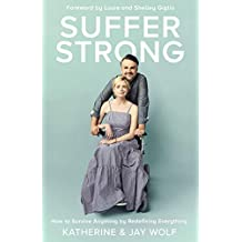 Suffer Strong: How to Survive Anything by Redefining Everything