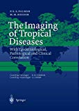 The Imaging of Tropical Diseases: With Epidemiological, Pathological and Clinical Correlation. Volume 1 and 2 (v. 1 & 2)