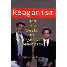 Reaganism and the Death of Representative Democracy by Walter Williams (2003-08-20)