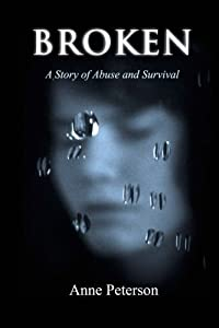 Broken: A Story of Abuse and Survival by Anne Peterson (2014-04-14)
