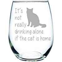 C M It's not really drinking alone if the cat is home stemless wine glass, 15 oz.(cat) - Laser Etched