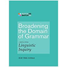 Broadening the Domain of Grammar: A Batch from Linguistic Inquiry (MIT Press Batches)