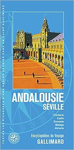 Andalousie - Séville: Cordoue, Cadix, Grenade, Málaga, Almería (Encyclopédies du Voyage)