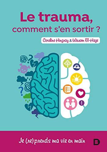 Le trauma ? Comment s'en sortir (2020) (Hors collection Psychologie/Pédagogie) (French Edition)