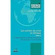 Sorties de crise en Afrique (Tome 1): Le déterminisme relatif des institutions de sortie de crise en Afrique (French Edition)