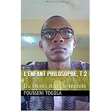 L'enfant philosophe, T 2: Du chaos dans le monde (French Edition)