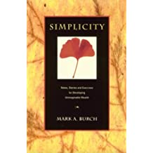 Simplicity: Notes, Stories and Exercises for Developing Unimaginable Wealth by Mark A. Burch (1995-01-01)