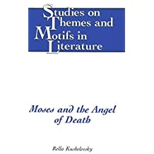 Moses and the Angel of Death (Studies on Themes and Motifs in Literature) by Rella Kushelevsky (1995-10-01)