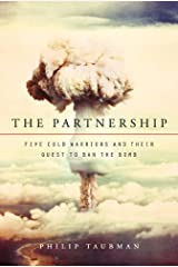 The Partnership: Five Cold Warriors and Their Quest to Ban the Bomb Kindle Edition