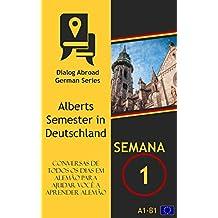 Conversas de todos os dias em alemão para ajudar você a aprender alemão - Semana 1: Alberts Semester in Deutschland (Portuguese Edition)
