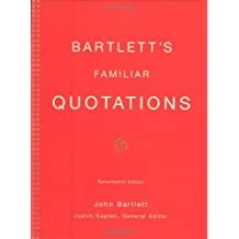 Bartlett's Familiar Quotations: A Collection of Passages, Phrases, and Proverbs Traced to Their Sources in Ancient and Modern Literature (17th Edition)