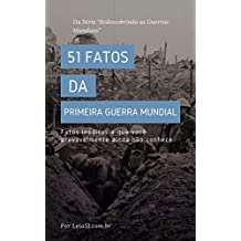 Primeira Guerra Mundial: 51 Fatos e Curiosidades: Revelando fatos inéditos e poucos conhecidos sobre a Grande Guerra (Redescobrindo as Guerras Mundiais) (Portuguese Edition)