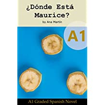 ¿Dónde Está Maurice? Spanish A1 graded reader: Short Spanish story for beginners - suitable for Spanish learners at an A1 level. (Spanish Edition)