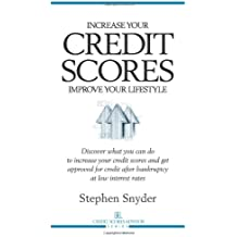 Increase Your Credit Scores Improve Your Lifestyle: Discover what you can do to increase your credit scores and...