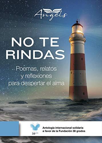 No te rindas Antologia internacional solidaria a favor de la Fundacion 38 gr