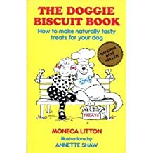 The Doggie Biscuit Book : How to Make Naturally Tasty Treats for Your Dog