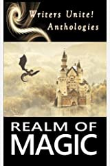 Realm of Magic: Writers Unite! Anthology (Writers Unite! Anthologies) (Volume 1) Paperback