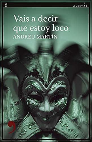 Vais a decir que estoy loco de Andreu Martín