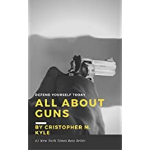 All You Need To Know About Guns: Defend Yourself Today- Ultimate Guide