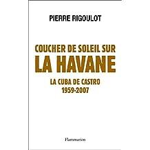 Coucher de soleil sur La Havane. La Cuba de Castro (DOCS, TEMOIGNAG) (French Edition)