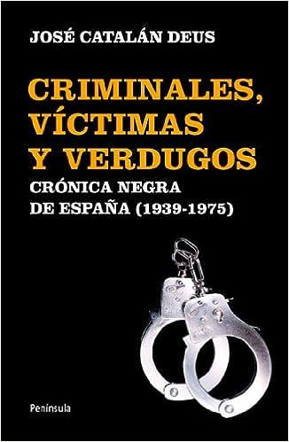 Criminales, víctimas y verdugos: Crónica negra de España 1939-1975 ATALAYA: Amazon.es: Catalán Deus, José: Libros