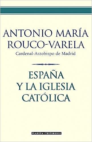 España y la Iglesia Católica (Planeta Testimonio): Amazon.es: Rouco Varela (Cardenal-Arzobispo de Madrid), Antonio María: Libros