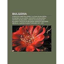 Bulgária: !Esboços sobre Bulgária, Cultura da Bulgária, Economia da Bulgária, Geografia da Bulgária, História da Bulgária