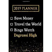 2019 Planner: Save Money, Travel The World, Binge Watch Degrassi High: Degrassi High 2019 Planner