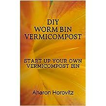 DIY WORM BIN VERMICOMPOST: START YOUR OWN VERMICOMPOST BIN