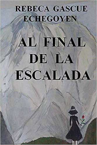 AL FINAL DE LA ESCALADA: Amazon.es: GASCUE ECHEGOYEN, REBECA ...