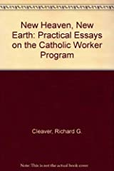 New Heaven, New Earth: Practical Essays on the Catholic Worker Program Paperback