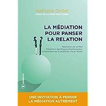 La médiation pour panser la relation: Une invitation à penser la médiation autrement (French Edition)