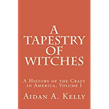 A Tapestry of Witches: A History of the Craft in America, Vol. I, to the Mid-1970s