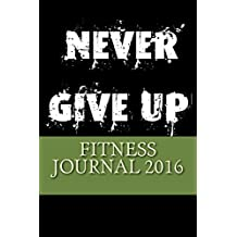 Fitness Journal 2016: Complete Weekly Workout Journal and Food Diary