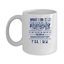 Funny ENDODONTIST Jobs Mugs - I'm An ENDODONTIST Till I Die Best Sarcastic Mug Gift For Him,Her, Adult.. On Thanks Giving, Christmas Day, White 11Oz Coffee Mugs