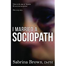 I Married a Sociopath: Taken to the Edge of Insanity, My Survival Unexpected
