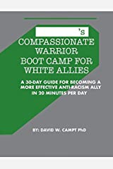 Compassionate Warrior Boot Camp for White Allies: A 30 Day Guide for Becoming a More Effective Anti-Racism Ally in 20 Minutes Per Day Paperback