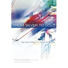 From Silver to Gold: One Man's Pursuit of the Ultimate Prize