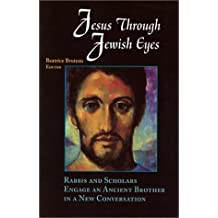 Jesus Through Jewish Eyes: Rabbis and Scholars Engage an Ancient Brother in a New Conversation by Beatrice Bruteau (2001-08-06)