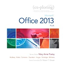 Exploring: Microsoft Office 2013, Plus: Written by Mary Anne Poatsy, 2013 Edition, (1st Edition) Publisher: Prentice Hall [Paperback]