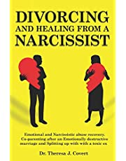 Divorcing and Healing from a Narcissist: Emotional and Narcissistic Abuse Recovery. Co-parenting after an Emotionally destructive Marriage and Splitting up with with a toxic ex