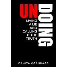 UnDoing: Living A Lie and Calling It The Truth