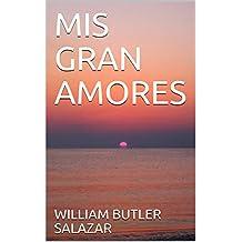 MIS GRAN AMORES (Spanish Edition)