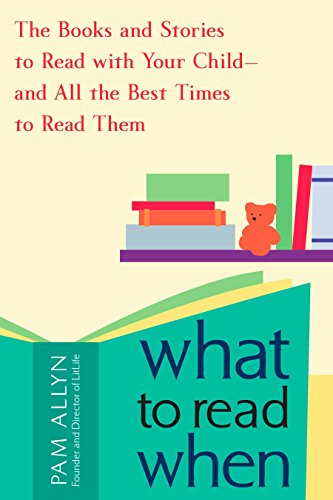What to Read When: The Books and Stories to Read with Your Child--and All the Best Times to Read Them [Pam Allyn] (Tapa Blanda)