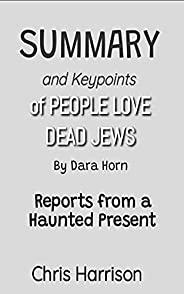 SUMMARY OF PEOPLE LOVE DEAD JEWS BY DARA HORN: Reports From a Haunted Present